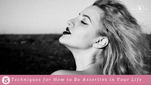 5 Techniques for How to Be Assertive in Your Life
