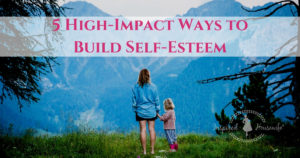 5 High-Impact Ways to Build Self-Esteem